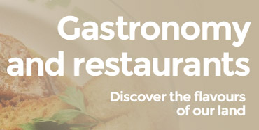 Gastronomy and restaurants - Discover the flavours of our land